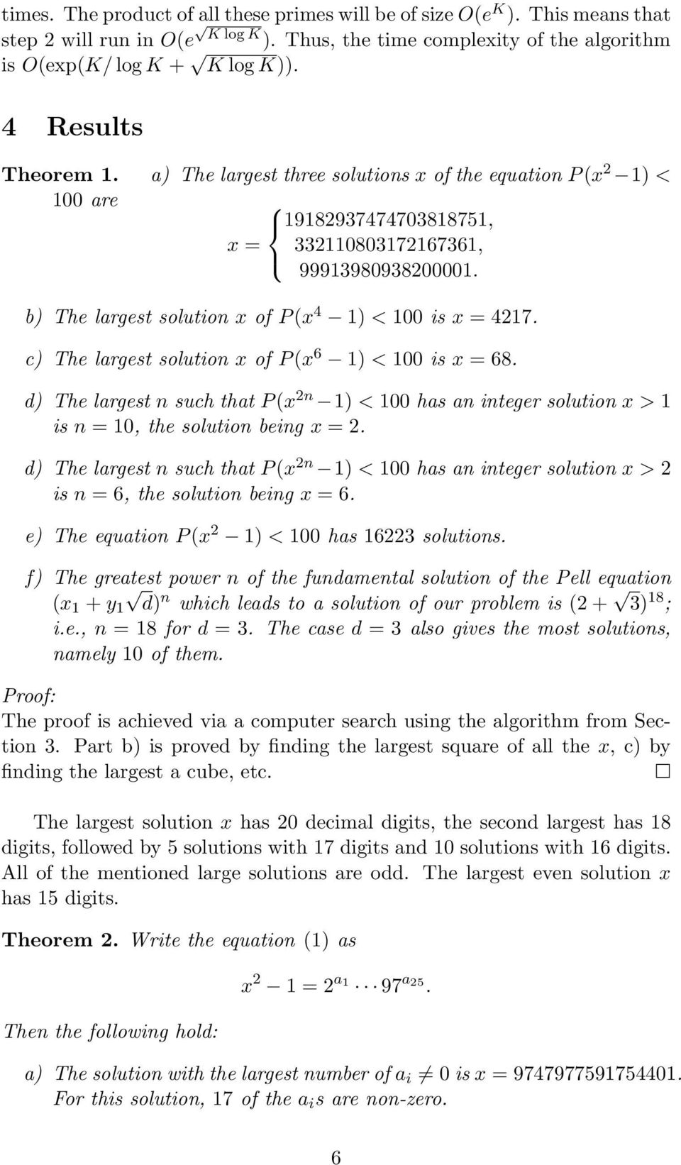 b) The largest solution x of P (x 4 1) < 100 is x = 4217. c) The largest solution x of P (x 6 1) < 100 is x = 68.