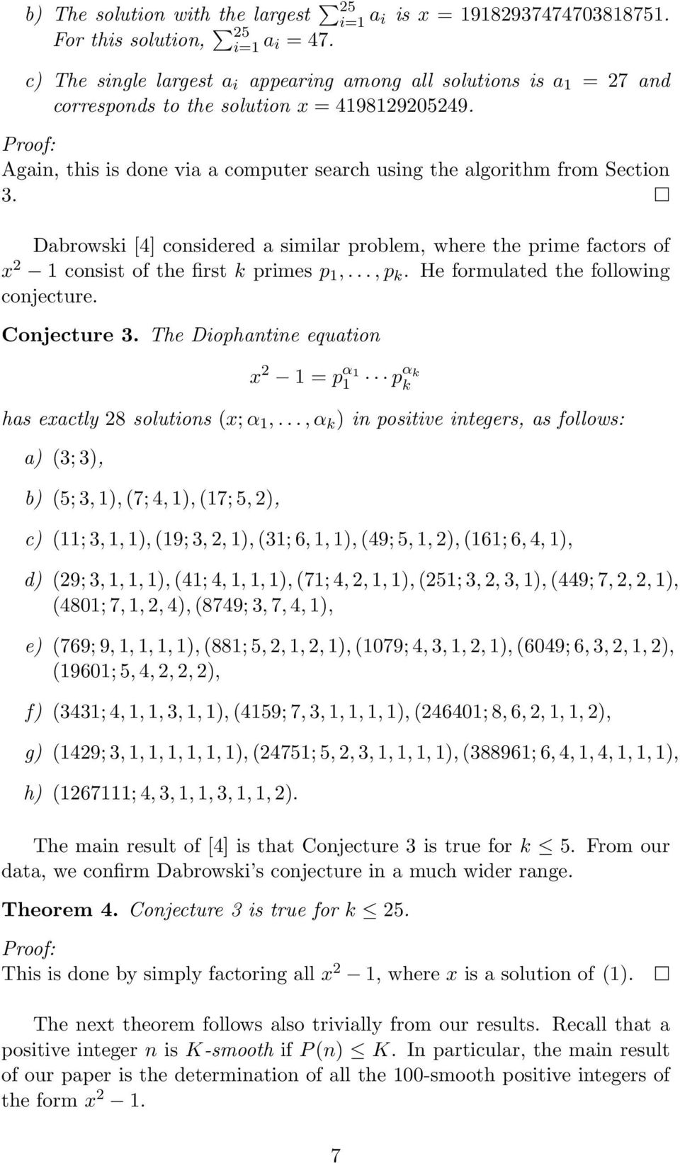Proof: Again, this is done via a computer search using the algorithm from Section 3. Dabrowski [4] considered a similar problem, where the prime factors of x 2 1 consist of the first k primes p 1,.