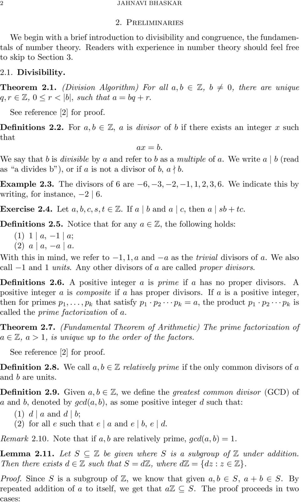 See reference [] for proof. Definitions.. For a, b Z, a is divisor of b if there exists an integer x such that ax = b. We say that b is divisible by a and refer to b as a multiple of a.