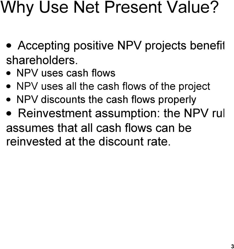 NPV uses cash flows NPV uses all the cash flows of the project NPV