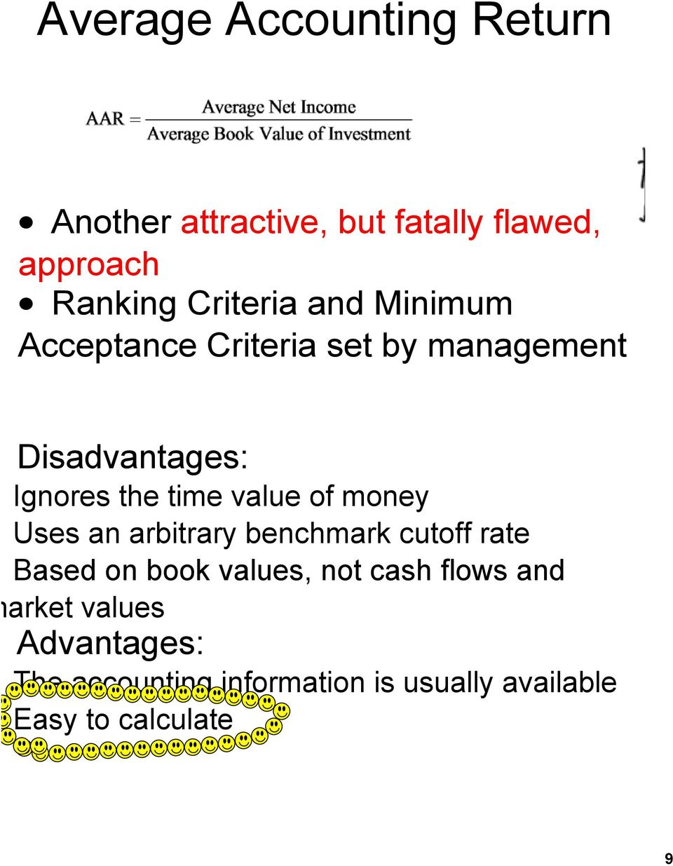 value of money Uses an arbitrary benchmark cutoff rate Based on book values, not cash