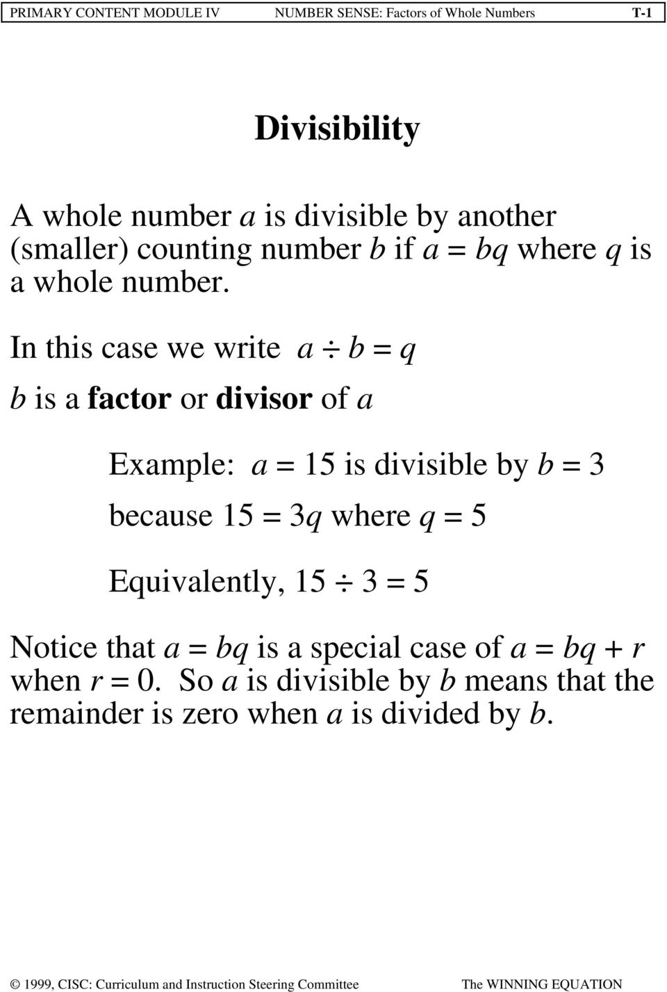 In this case we write a b = q b is a factor or divisor of a Example: a = 15 is divisible by b = 3 because 15 = 3q where