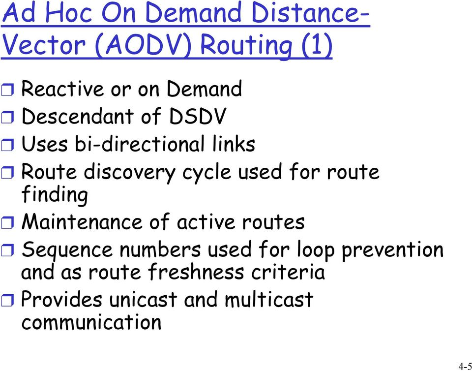 route finding Maintenance of active routes Sequence numbers used for loop