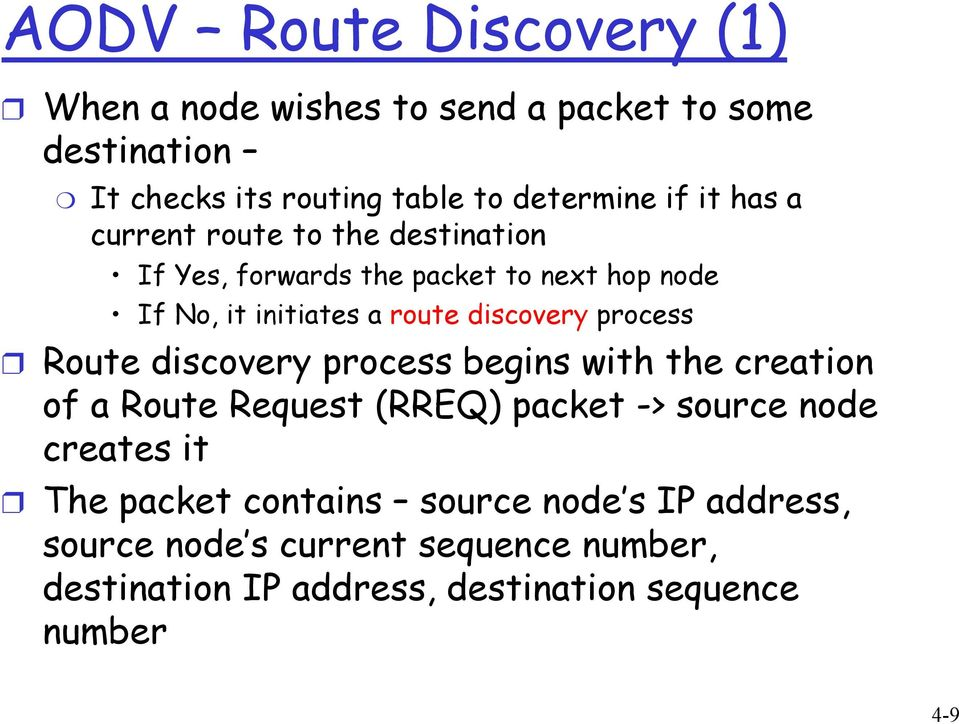 process Route discovery process begins with the creation of a Route Request (RREQ) packet -> source node creates it The packet
