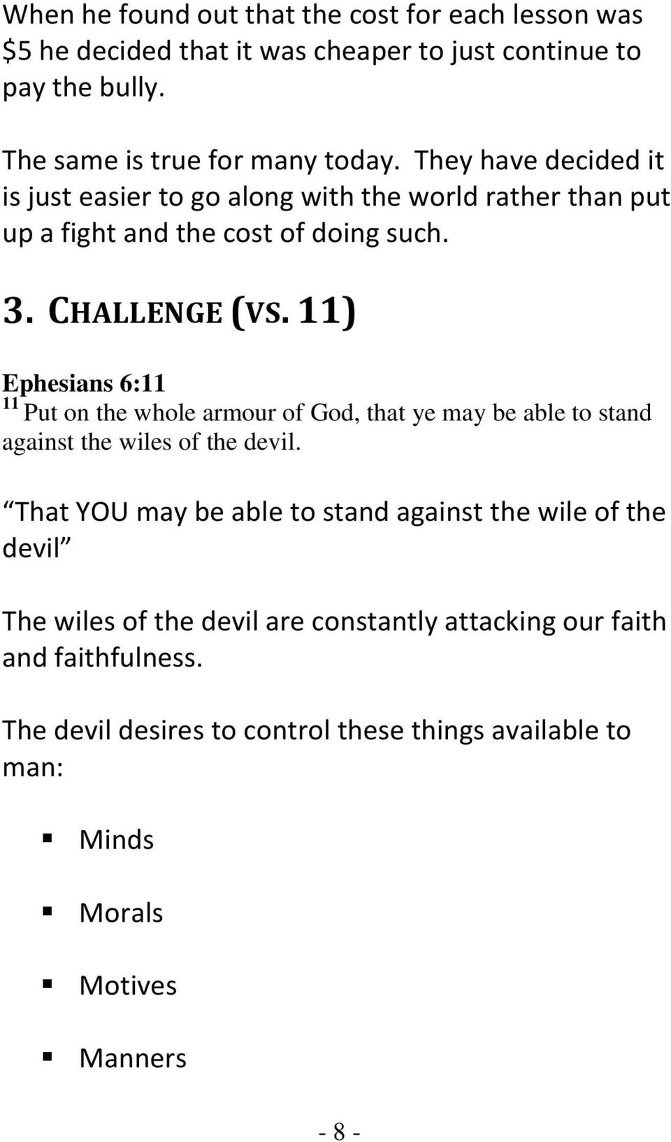 11) Ephesians 6:11 11 Put on the whole armour of God, that ye may be able to stand against the wiles of the devil.