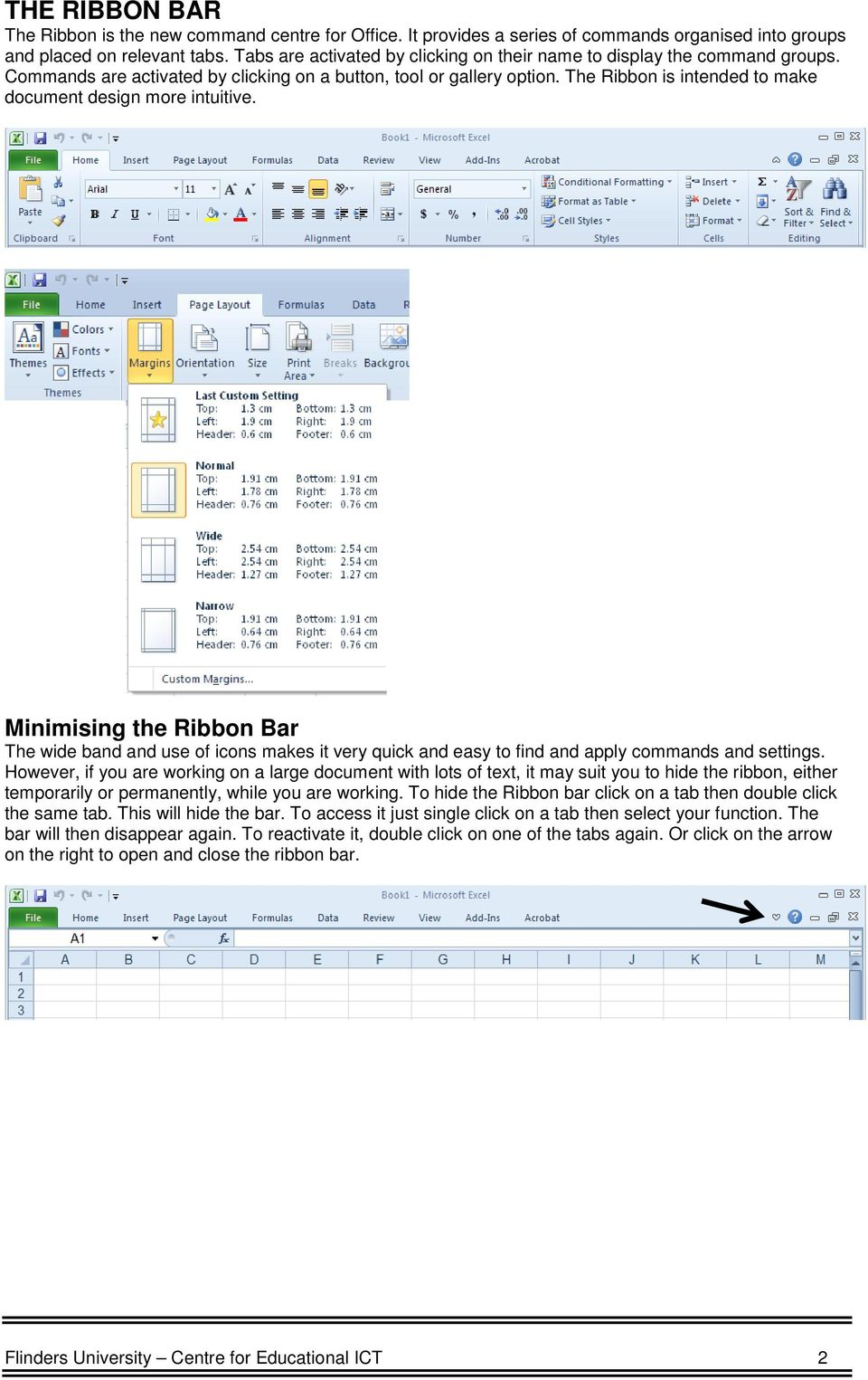 The Ribbon is intended to make document design more intuitive. Minimising the Ribbon Bar The wide band and use of icons makes it very quick and easy to find and apply commands and settings.