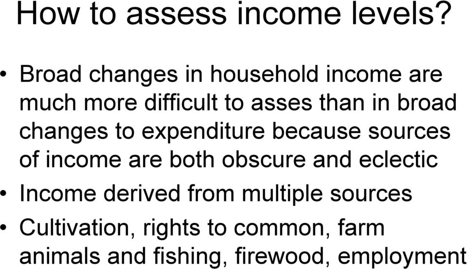 broad changes to expenditure because sources of income are both obscure and