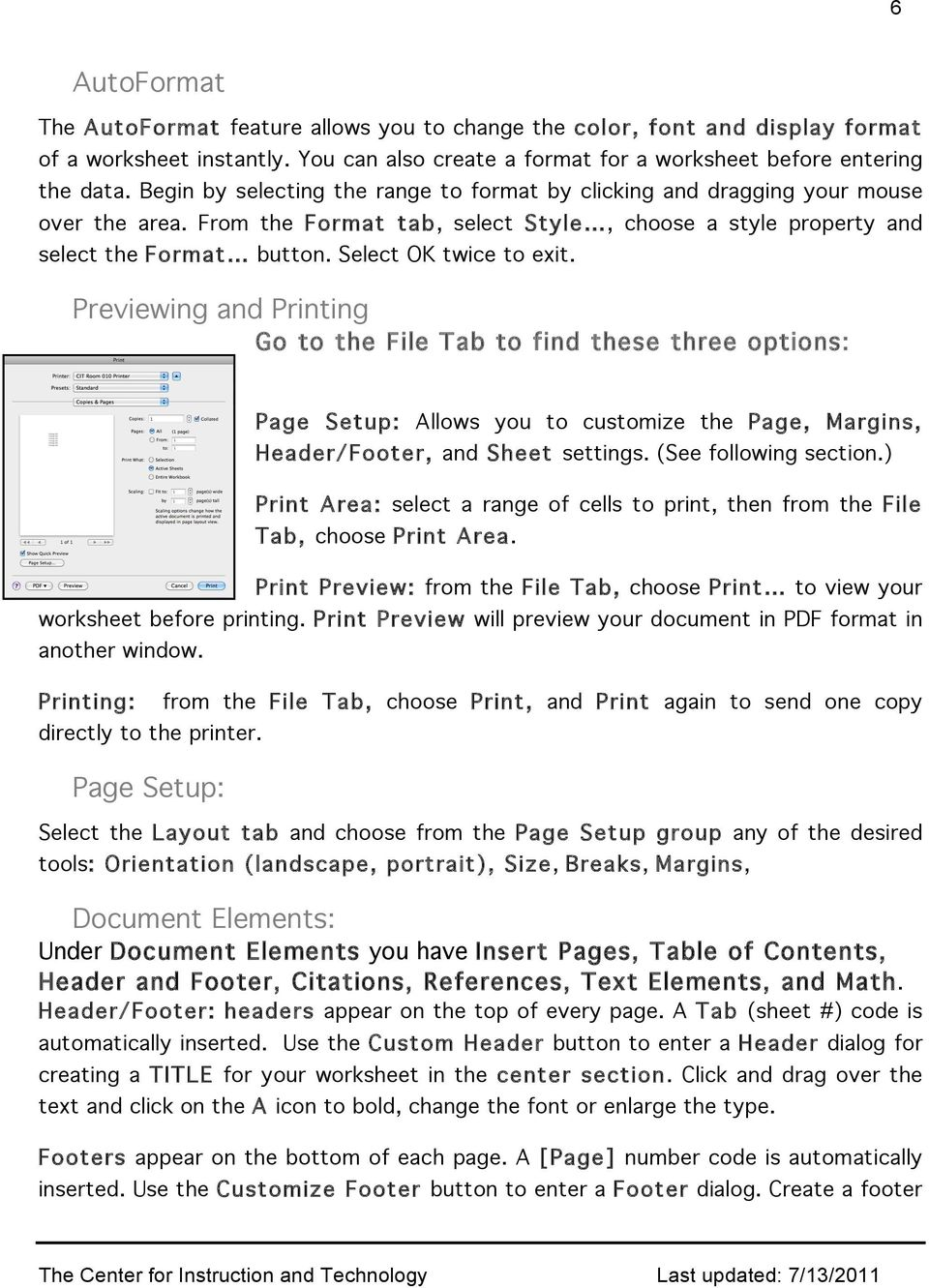 Select OK twice to exit. Previewing and Printing Go to the File Tab to find these three options: Page Setup: Allows you to customize the Page, Margins, Header/Footer, and Sheet settings.