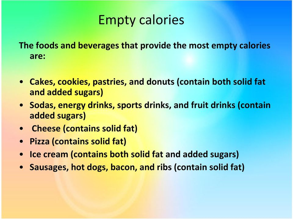 and fruit drinks (contain added sugars) Cheese (contains solid fat) Pizza (contains solid fat) Ice