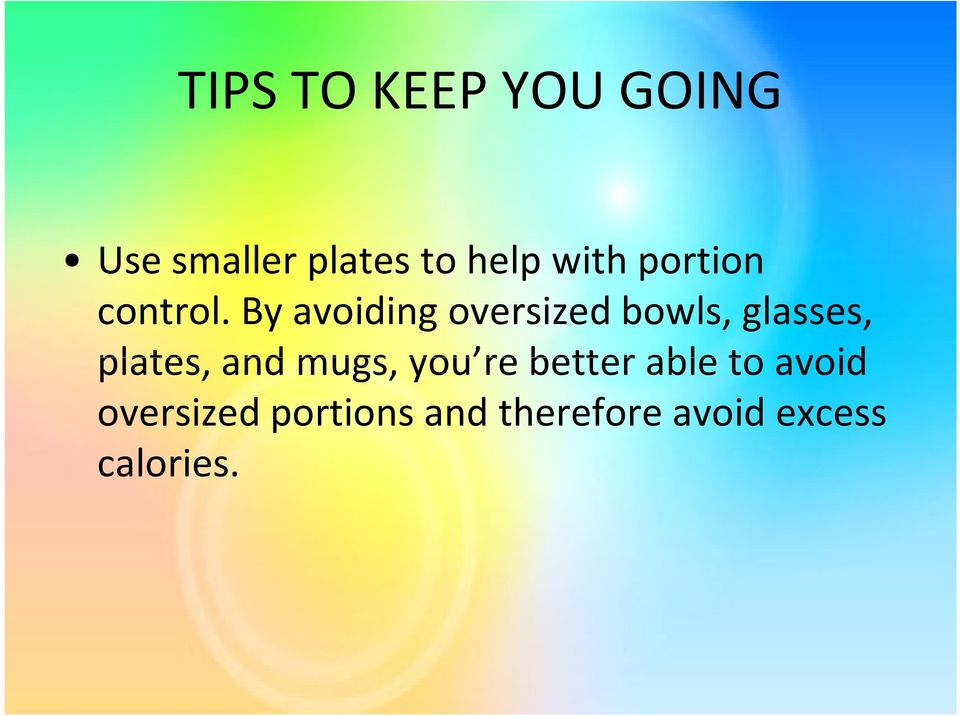 By avoiding oversized bowls, glasses, plates, and