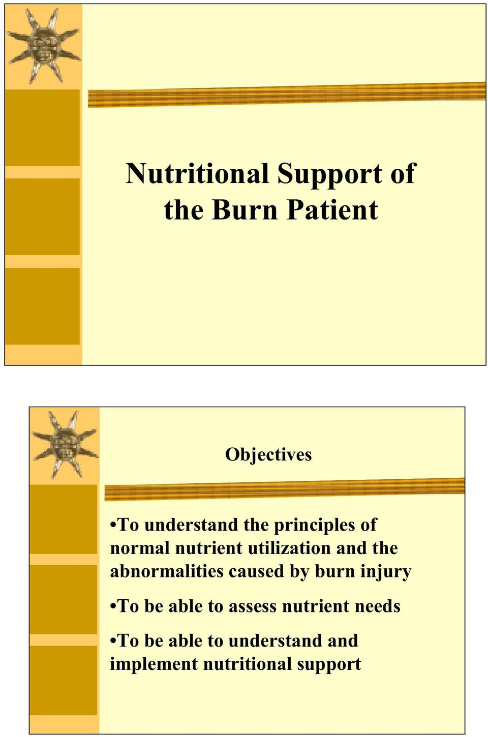 the abnormalities caused by burn injury To be able to assess