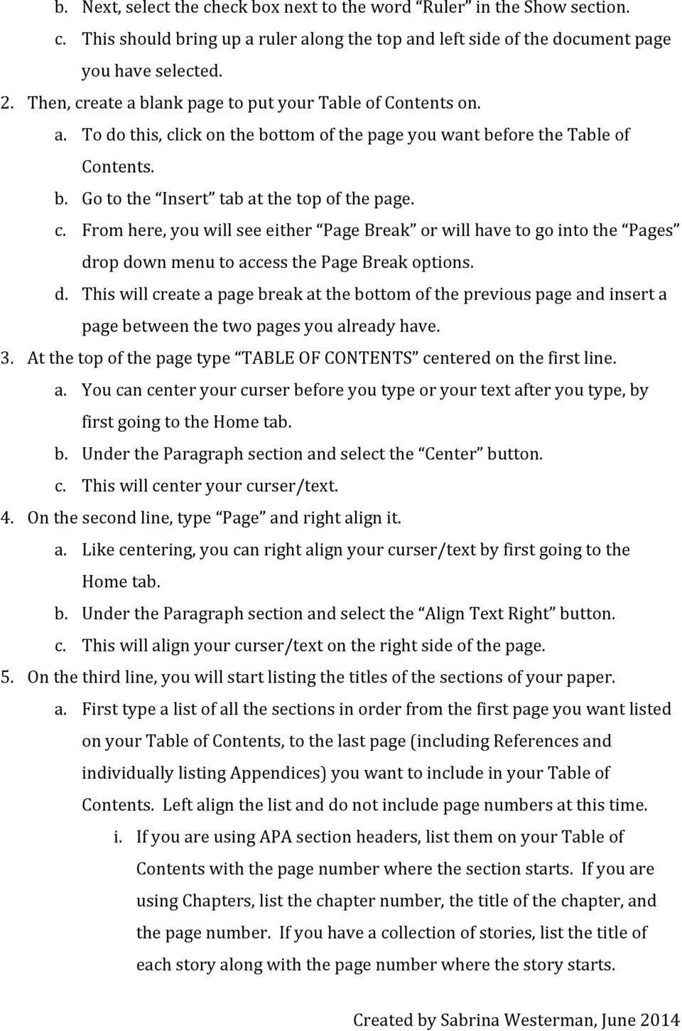 d. This will create a page break at the bottom of the previous page and insert a page between the two pages you already have. 3.