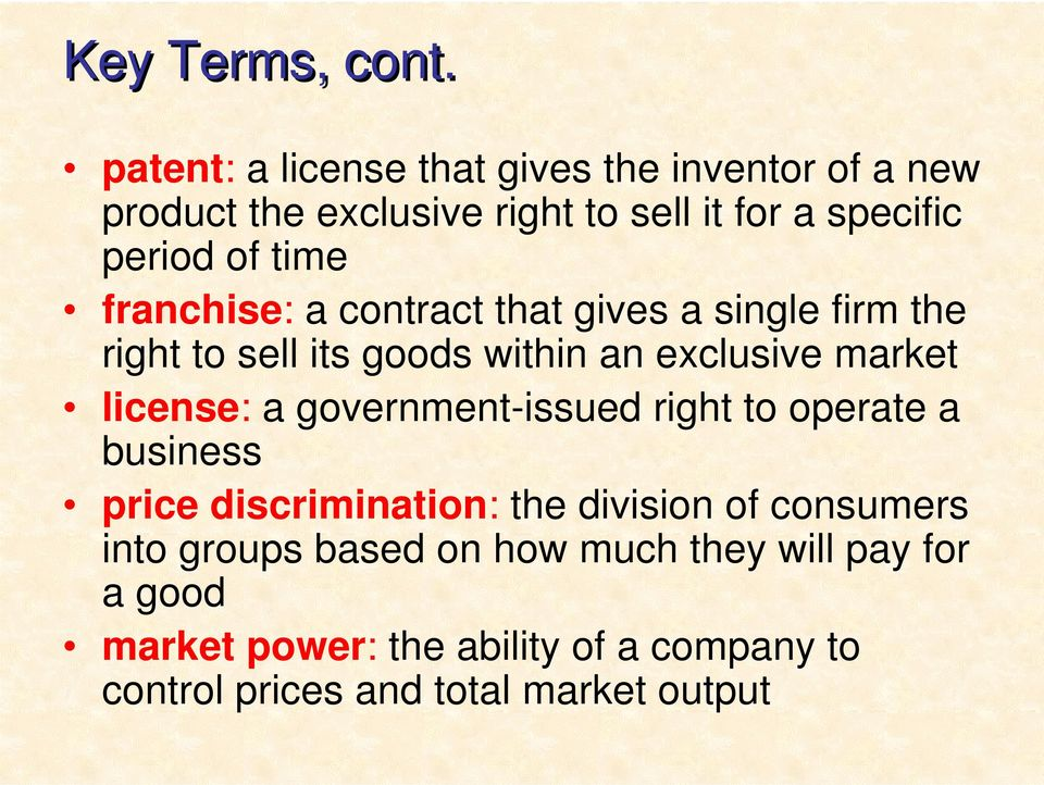 franchise: a contract that gives a single firm the right to sell its goods within an exclusive market license: a