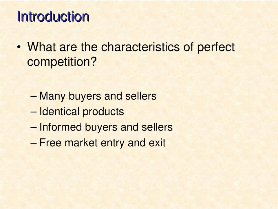 Many buyers and sellers Identical