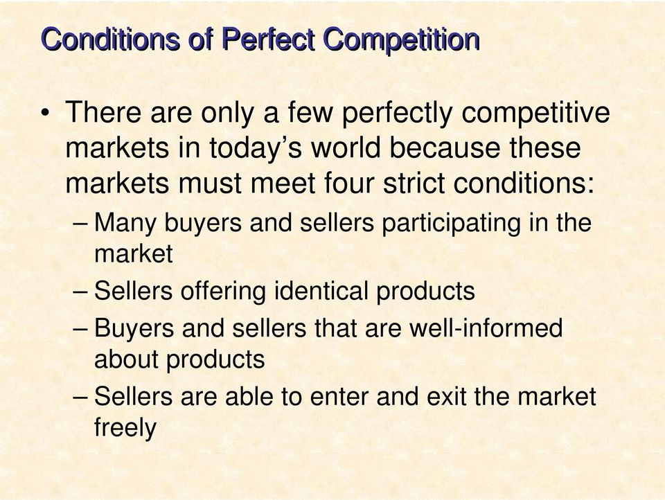 sellers participating in the market Sellers offering identical products Buyers and