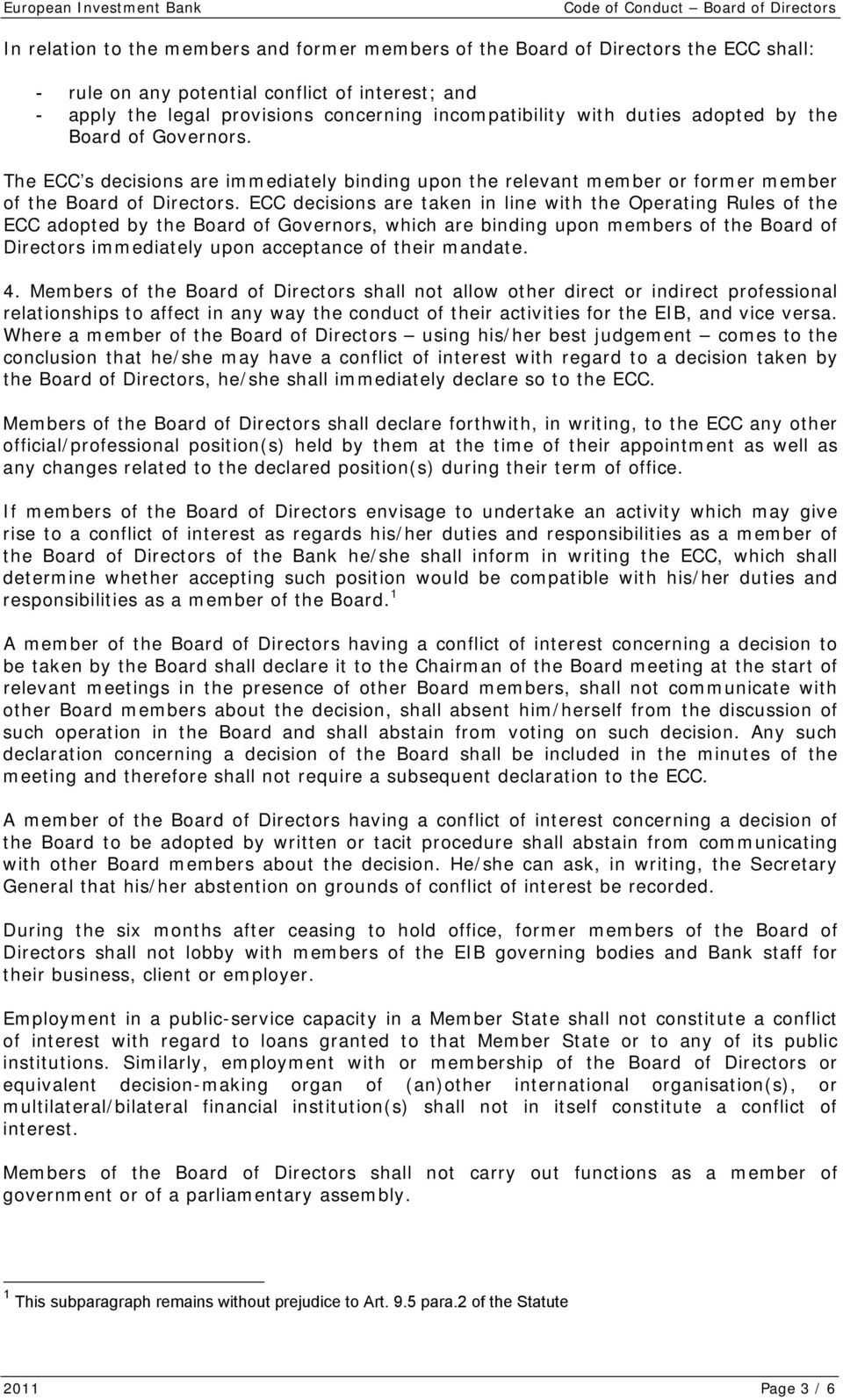 ECC decisions are taken in line with the Operating Rules of the ECC adopted by the Board of Governors, which are binding upon members of the Board of Directors immediately upon acceptance of their