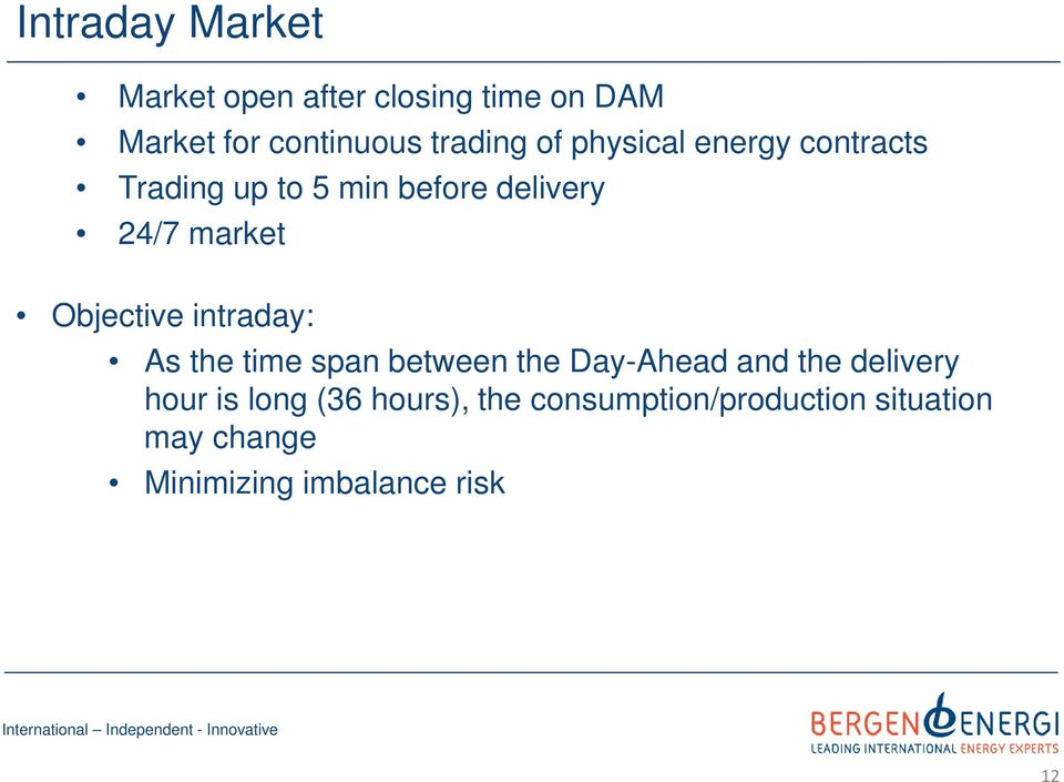 Objective intraday: As the time span between the Day-Ahead and the delivery hour is
