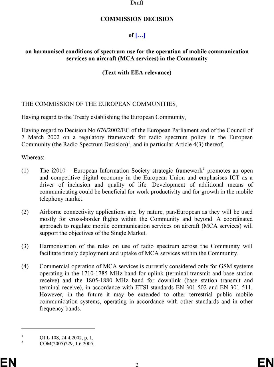 March 2002 on a regulatory framework for radio spectrum policy in the European Community (the Radio Spectrum Decision) 1, and in particular Article 4(3) thereof, Whereas: (1) The i2010 European