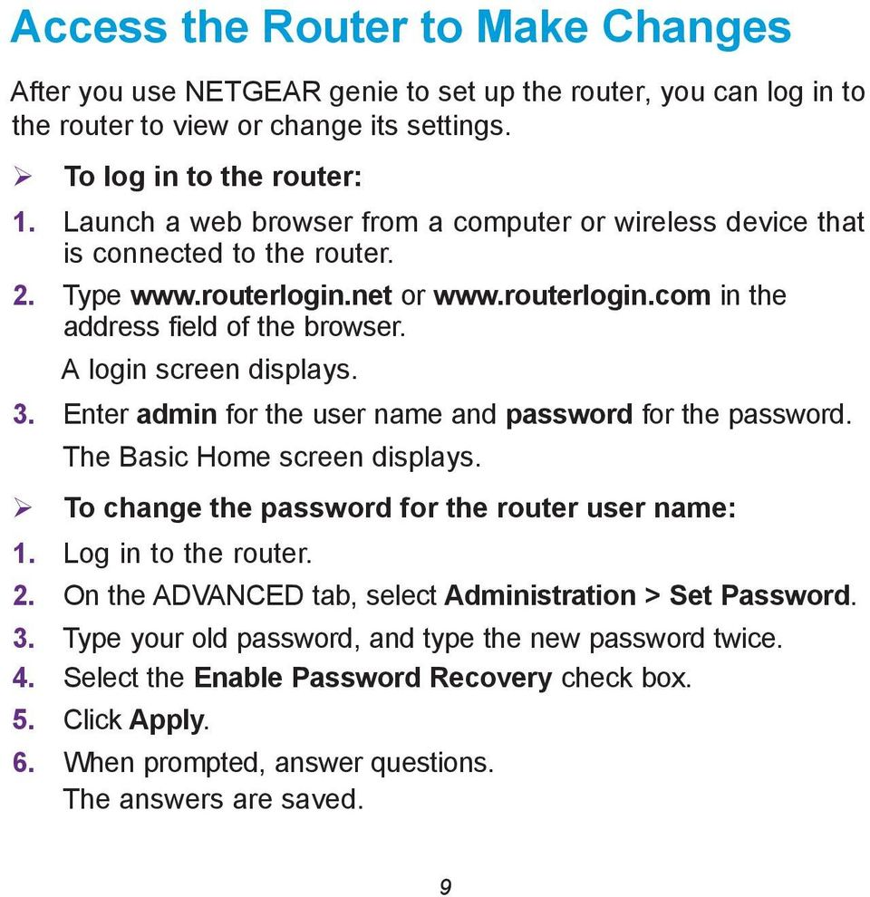 A login screen displays. 3. Enter admin for the user name and password for the password. The Basic Home screen displays. To change the password for the router user name: 1. Log in to the router. 2.