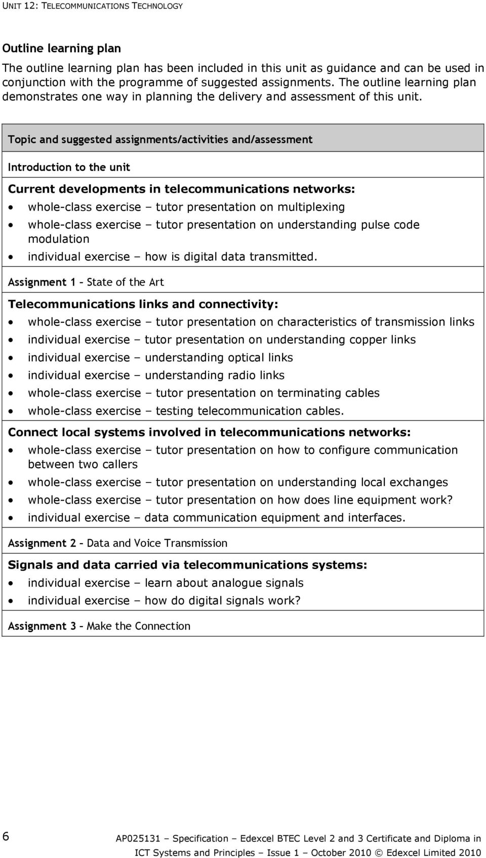 Topic and suggested assignments/activities and/assessment Introduction to the unit Current developments in telecommunications networks: whole-class exercise tutor presentation on multiplexing