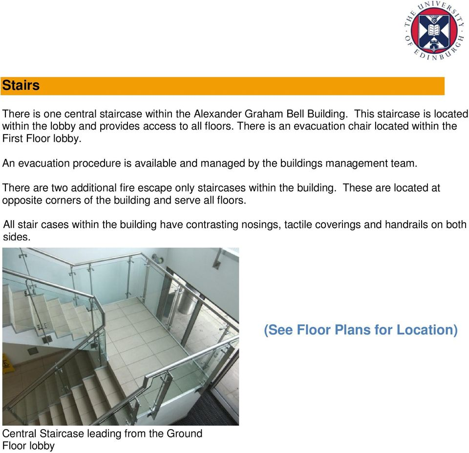 There are two additional fire escape only staircases within the building. These are located at opposite corners of the building and serve all floors.