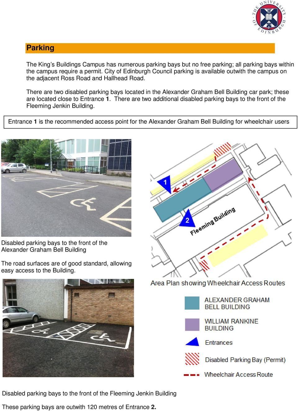 There are two disabled parking bays located in the Alexander Graham Bell Building car park; these are located close to Entrance 1.