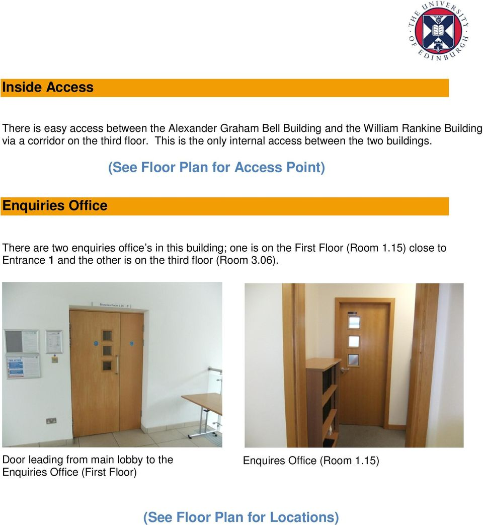 This is the only internal access between the two buildings. (See Floor Plan for Access Point) Enquiries Office.