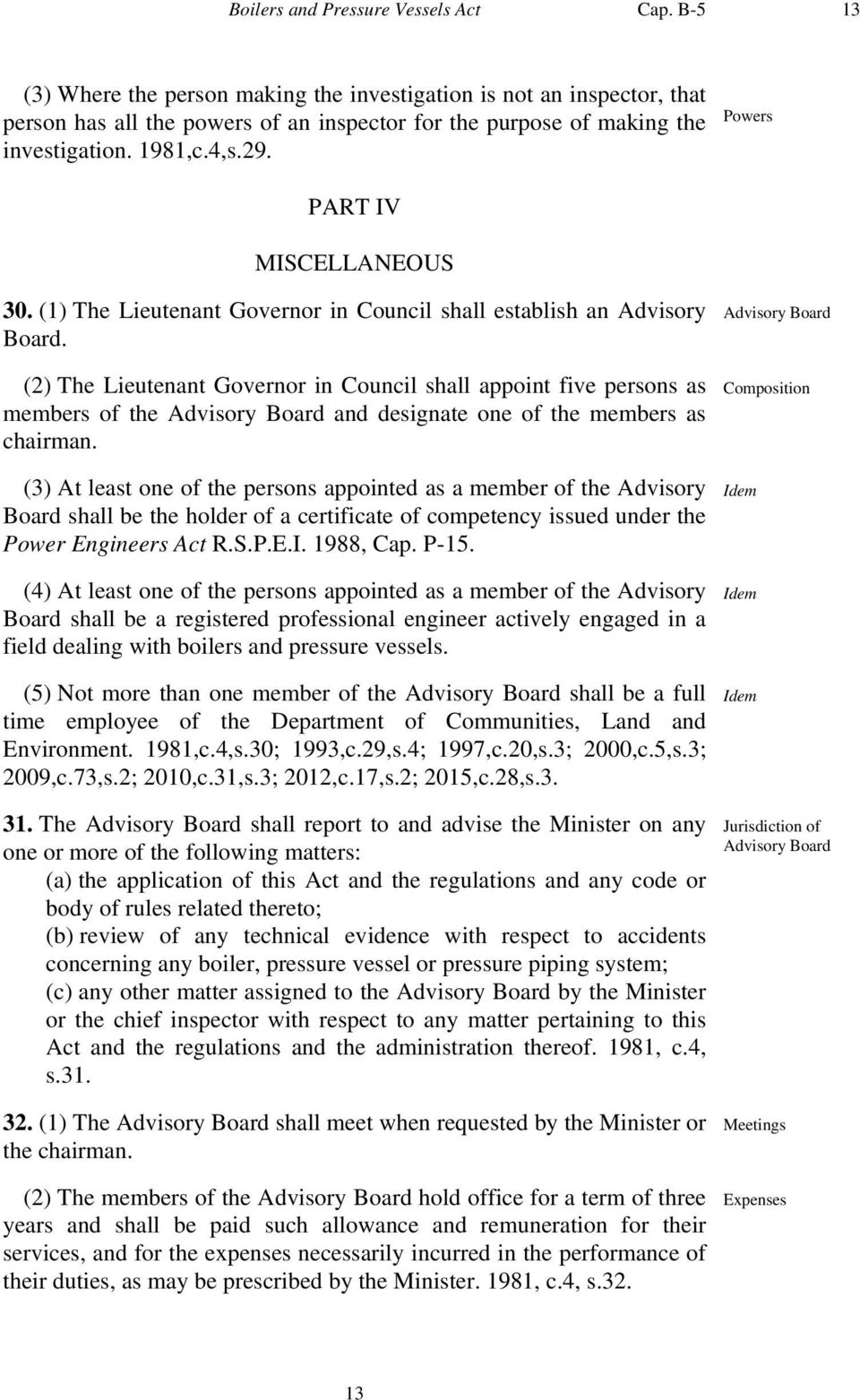 Powers PART IV MISCELLANEOUS 30. (1) The Lieutenant Governor in Council shall establish an Advisory Board.
