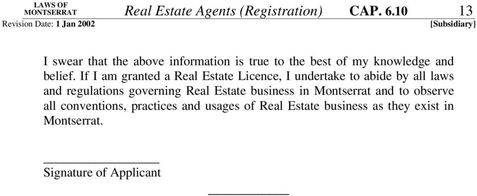 If I am granted a Real Estate Licence, I undertake to abide by all laws and regulations governing Real