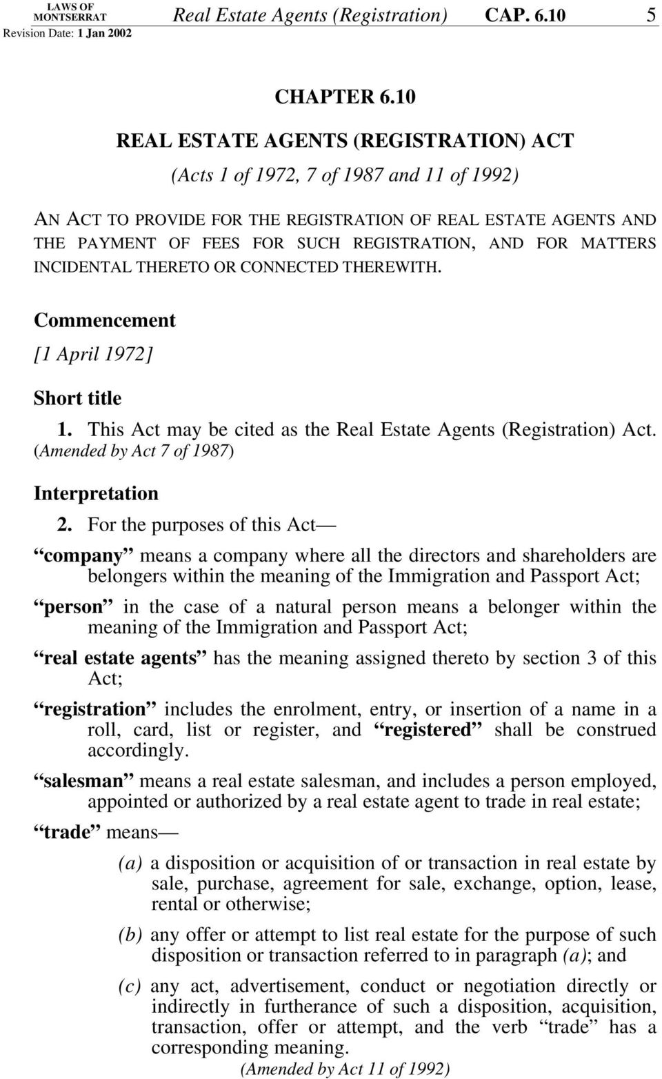 MATTERS INCIDENTAL THERETO OR CONNECTED THEREWITH. Commencement [1 April 1972] Short title 1. This Act may be cited as the Real Estate Agents (Registration) Act.
