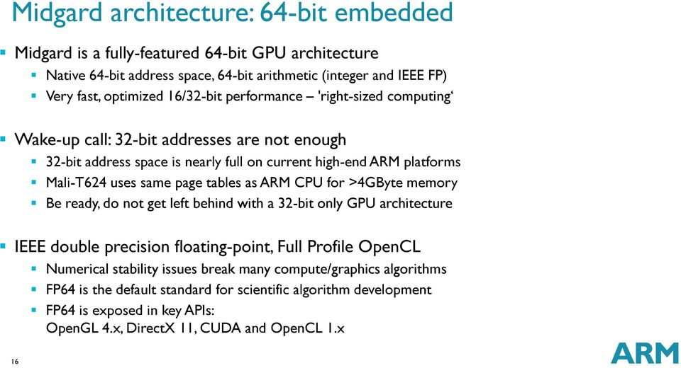 page tables as ARM CPU for >4GByte memory Be ready, do not get left behind with a 32-bit only GPU architecture IEEE double precision floating-point, Full Profile OpenCL Numerical
