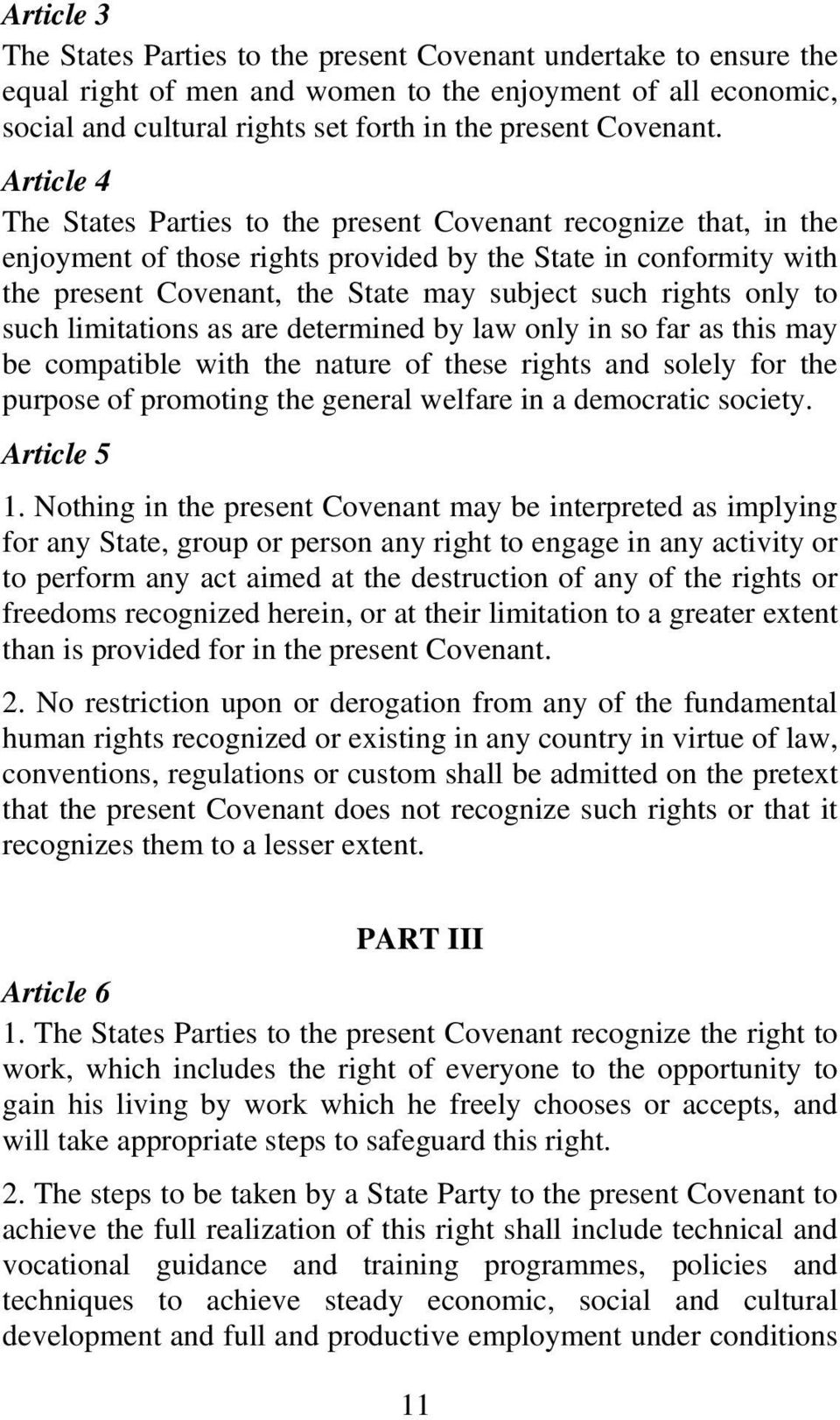 Article 4 The States Parties to the present Covenant recognize that, in the enjoyment of those rights provided by the State in conformity with the present Covenant, the State may subject such rights