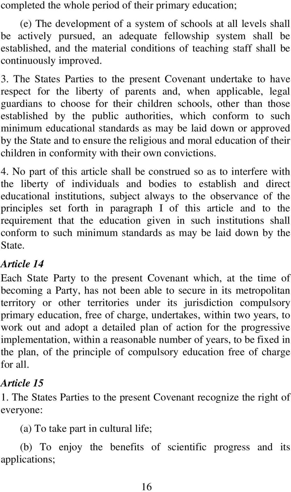 The States Parties to the present Covenant undertake to have respect for the liberty of parents and, when applicable, legal guardians to choose for their children schools, other than those