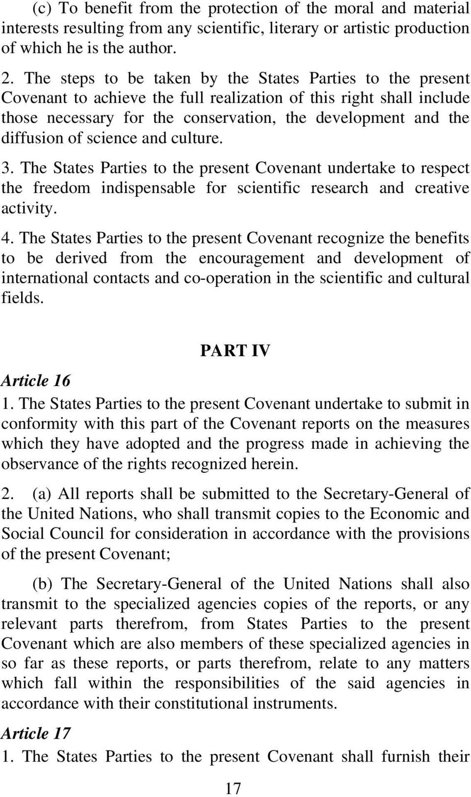 of science and culture. 3. The States Parties to the present Covenant undertake to respect the freedom indispensable for scientific research and creative activity. 4.