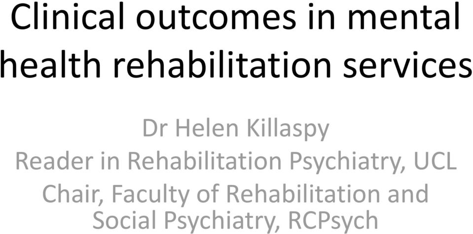 Reader in Rehabilitation Psychiatry, UCL