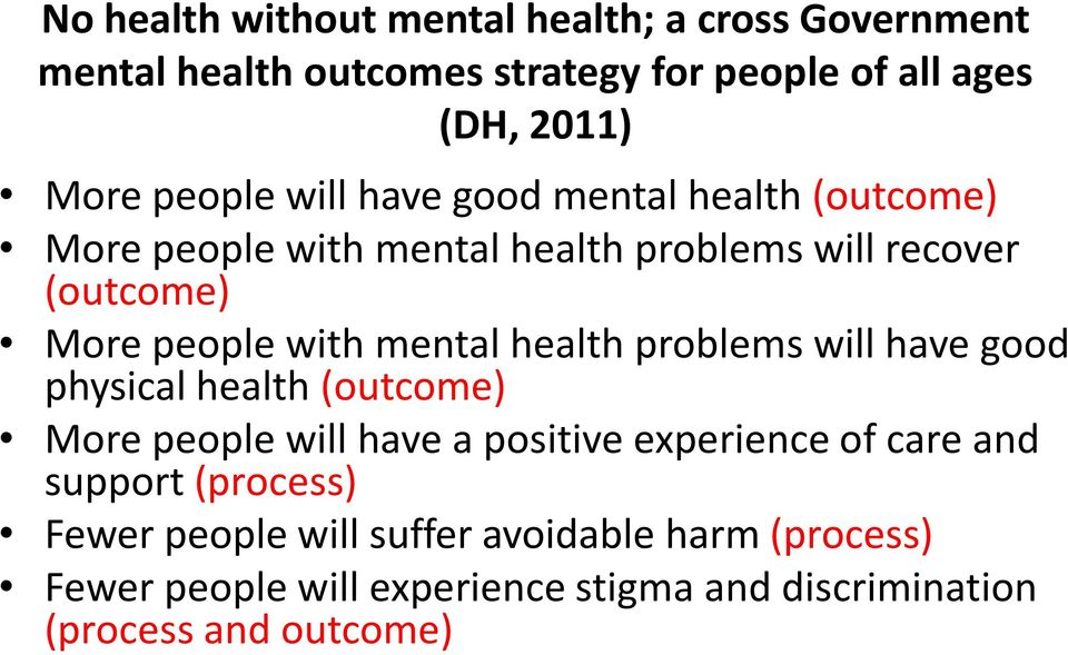 mental health problems will have good physical health (outcome) More people will have a positive experience of care and support
