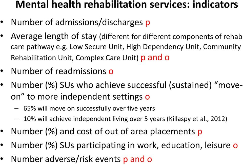 Low Secure Unit, High Dependency Unit, Community Rehabilitation Unit, Complex Care Unit) p and o Number of readmissions o Number (%) SUs who achieve successful