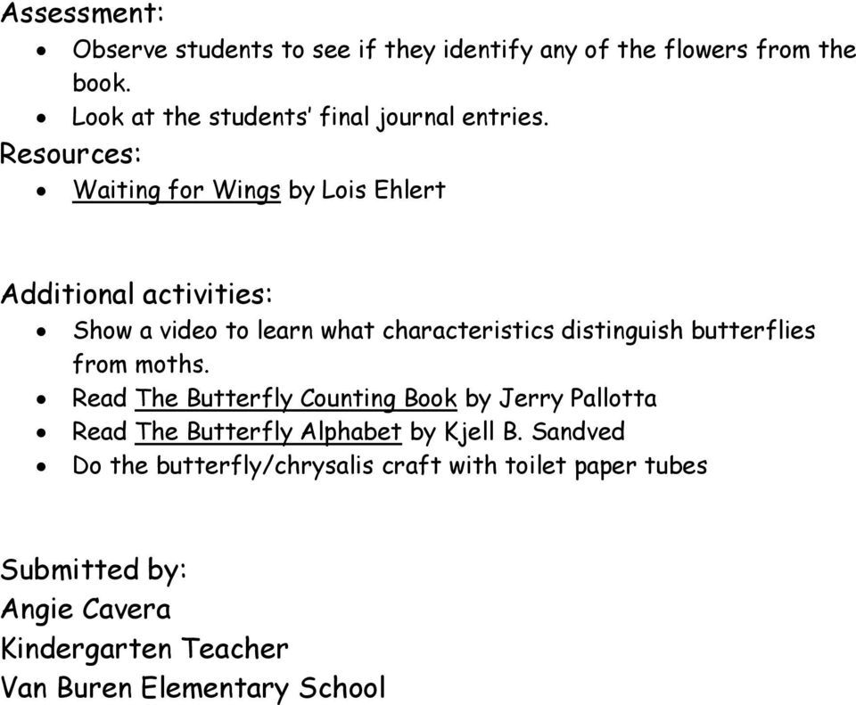 Resources: Waiting for Wings by Lois Ehlert Additional activities: Show a video to learn what characteristics distinguish