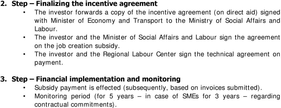 The investor and the Minister of Social Affairs and Labour sign the agreement on the job creation subsidy.