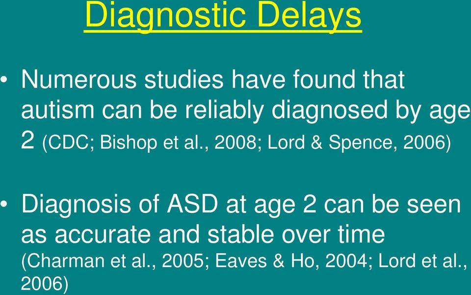 , 2008; Lord & Spence, 2006) Diagnosis of ASD at age 2 can be seen
