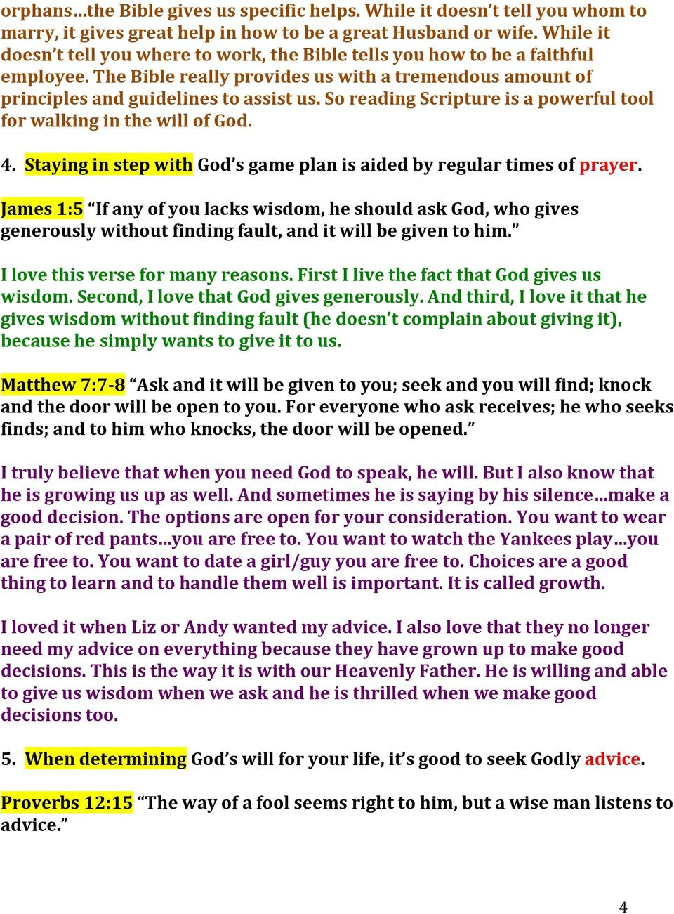 So reading Scripture is a powerful tool for walking in the will of God. 4. Staying in step with God s game plan is aided by regular times of prayer.