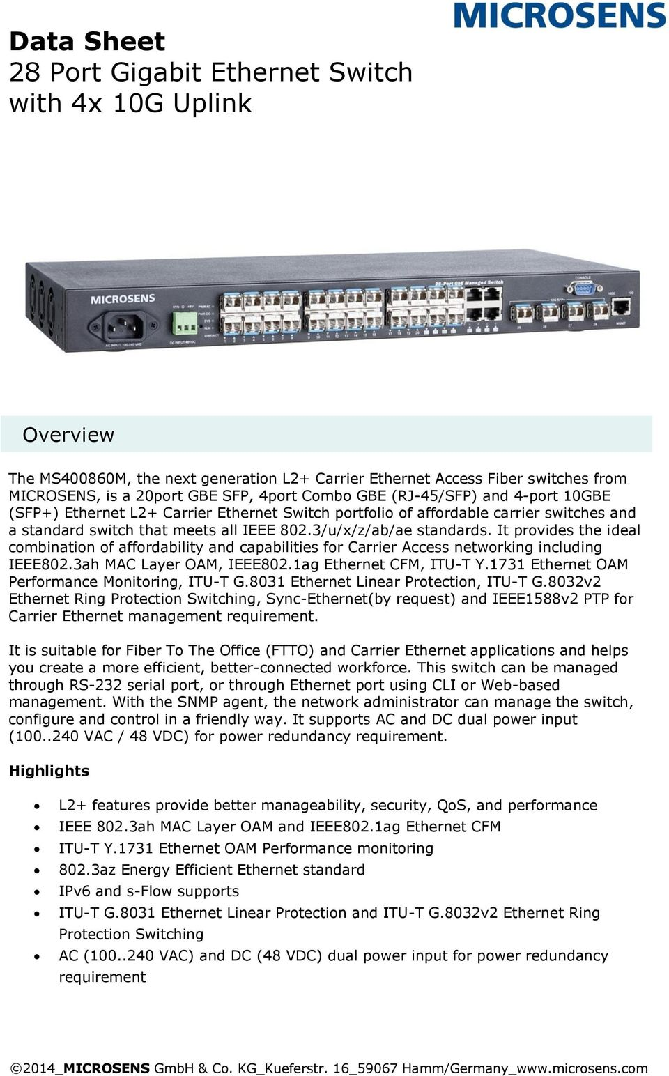 It provides the ideal combination of affordability and capabilities for Carrier Access networking including IEEE802.3ah MAC Layer OAM, IEEE802.1ag Ethernet CFM, ITU-T Y.