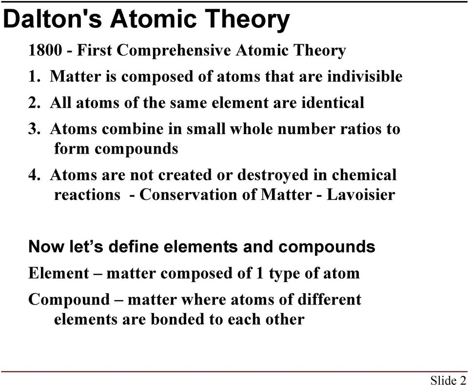 Atoms are not created or destroyed in chemical reactions - Conservation of Matter - Lavoisier Now let s define elements