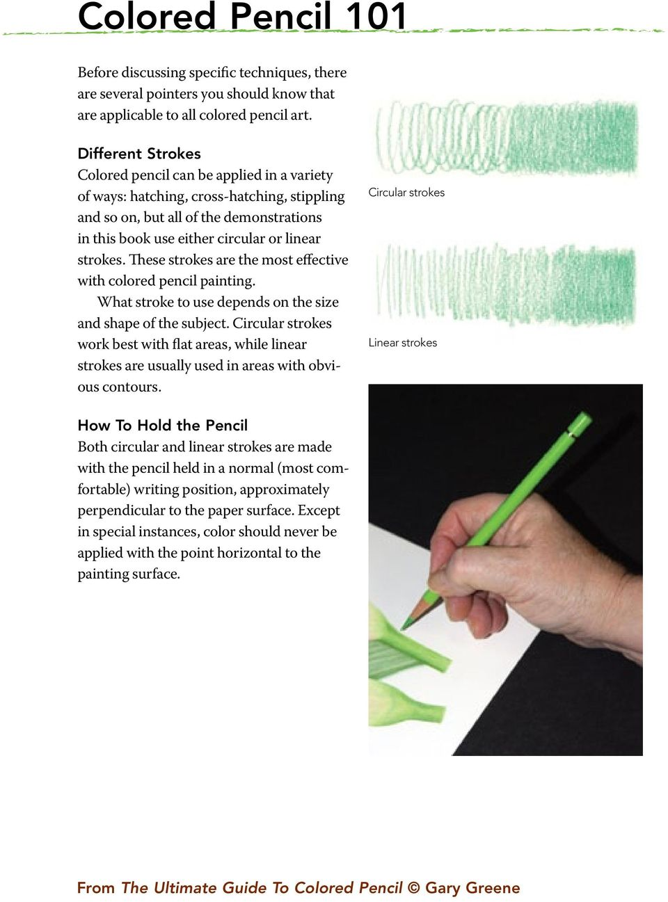 These strokes are the most effective with colored pencil painting. What stroke to use depends on the size and shape of the subject.