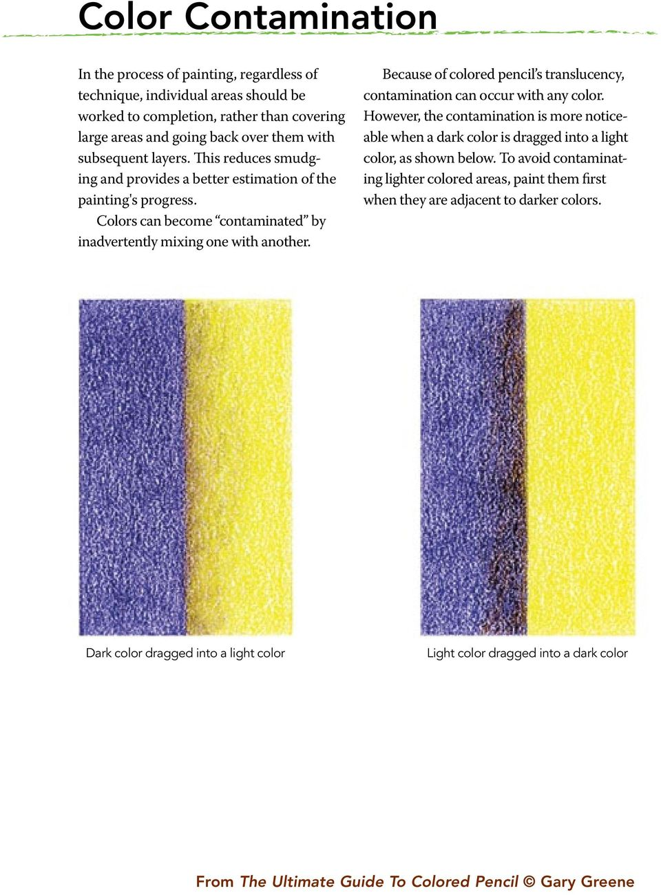 Because of colored pencil s translucency, contamination can occur with any color.
