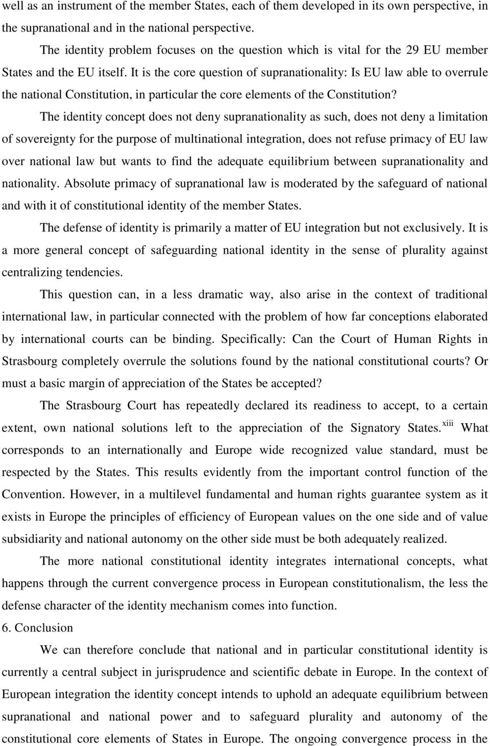 It is the core question of supranationality: Is EU law able to overrule the national Constitution, in particular the core elements of the Constitution?