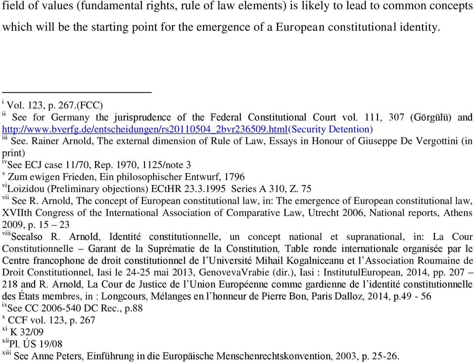 html(security Detention) iii See. Rainer Arnold, The external dimension of Rule of Law, Essays in Honour of Giuseppe De Vergottini (in print) iv See ECJ case 11/70, Rep.