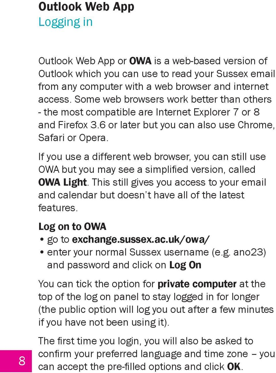 If you use a different web browser, you can still use OWA but you may see a simplified version, called OWA Light.
