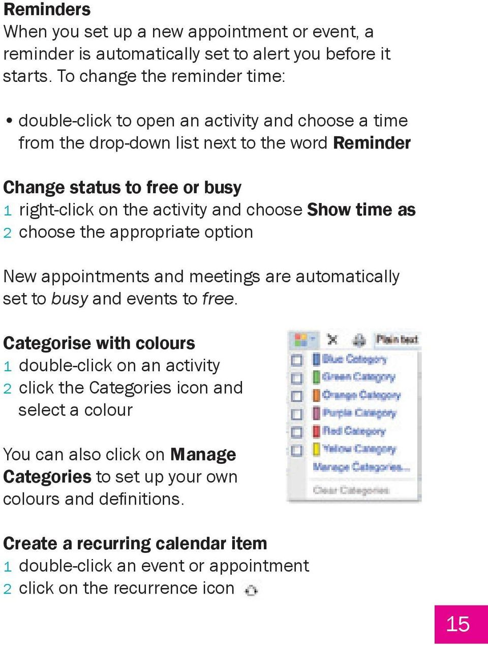 activity and choose Show time as 2 choose the appropriate option New appointments and meetings are automatically set to busy and events to free.
