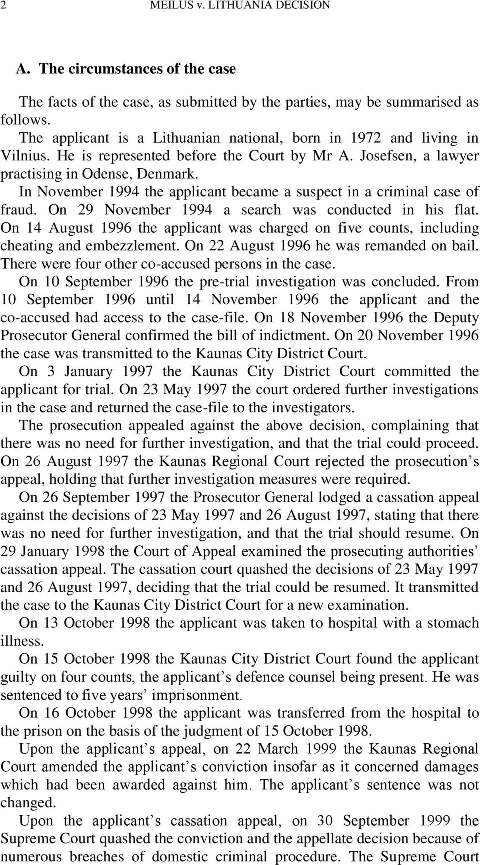 In November 1994 the applicant became a suspect in a criminal case of fraud. On 29 November 1994 a search was conducted in his flat.